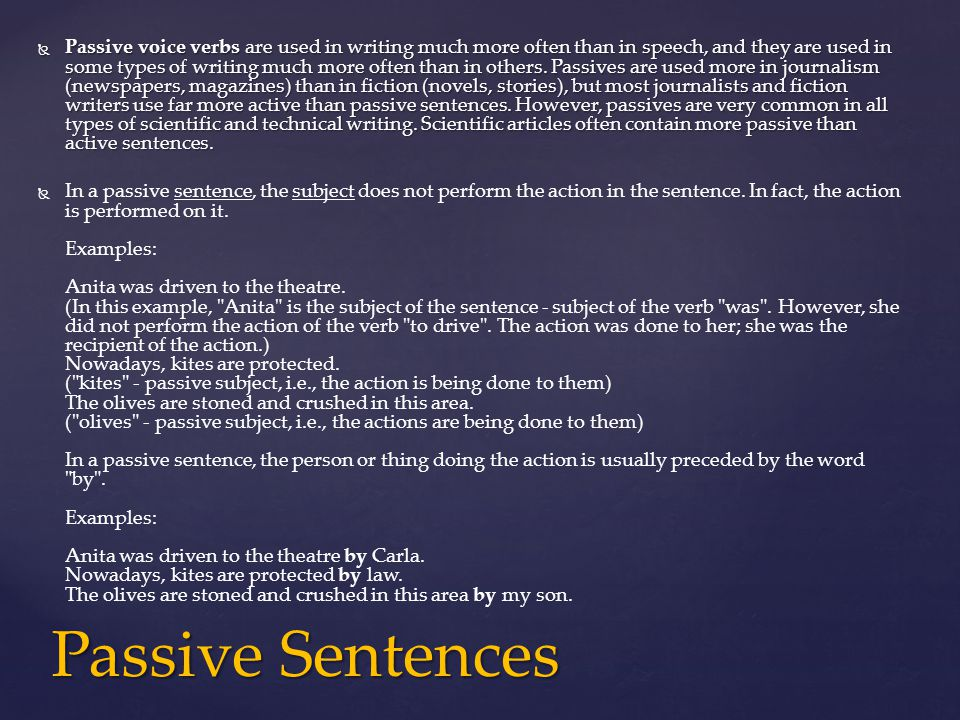  Passive voice verbs are used in writing much more often than in speech, and they are used in some types of writing much more often than in others.