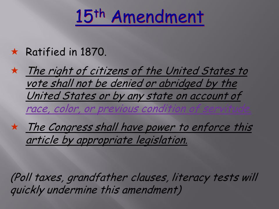 15 th Amendment  Ratified in 1870.