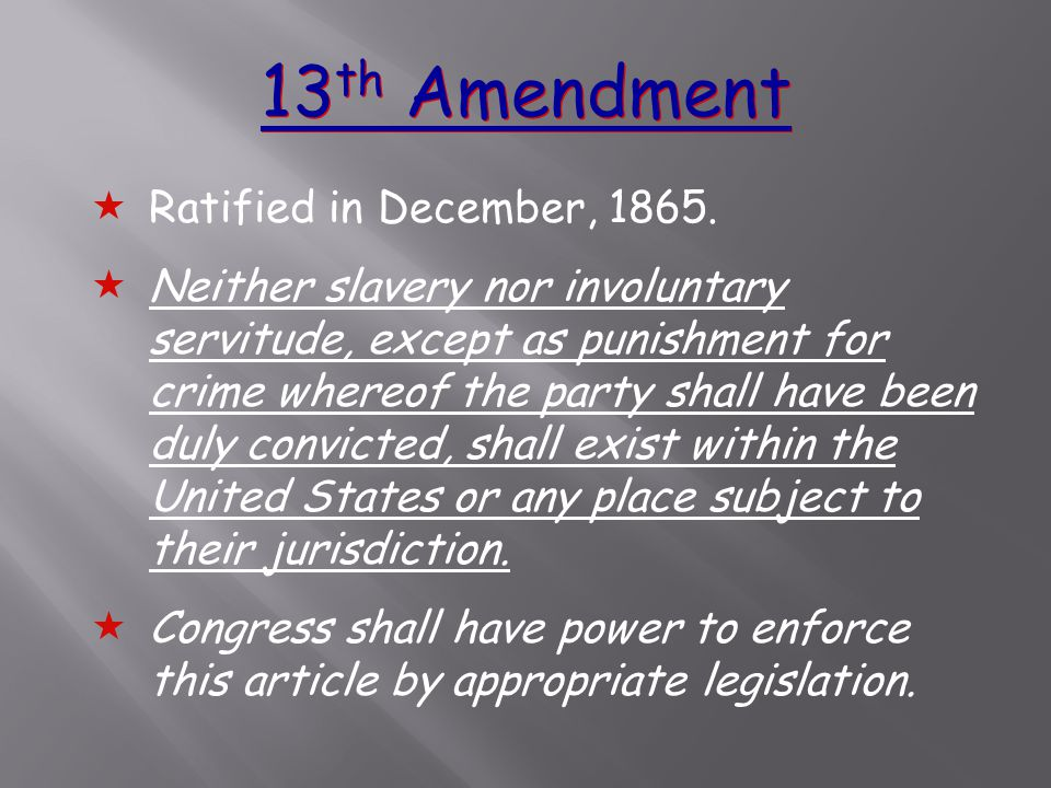 13 th Amendment  Ratified in December, 1865.