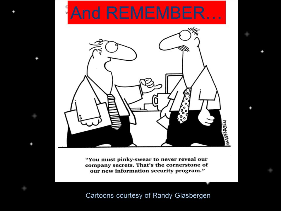 And REMEMBER… Cartoons courtesy of Randy Glasbergen