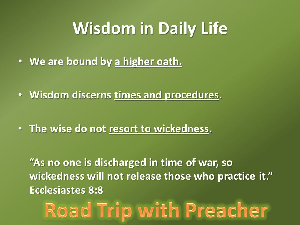 Wisdom in Daily Life We are bound by a higher oath. We are bound by a higher oath. Wisdom discerns times and procedures. Wisdom discerns times and pro