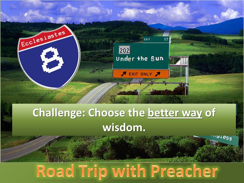 Challenge: Choose the better way of wisdom.