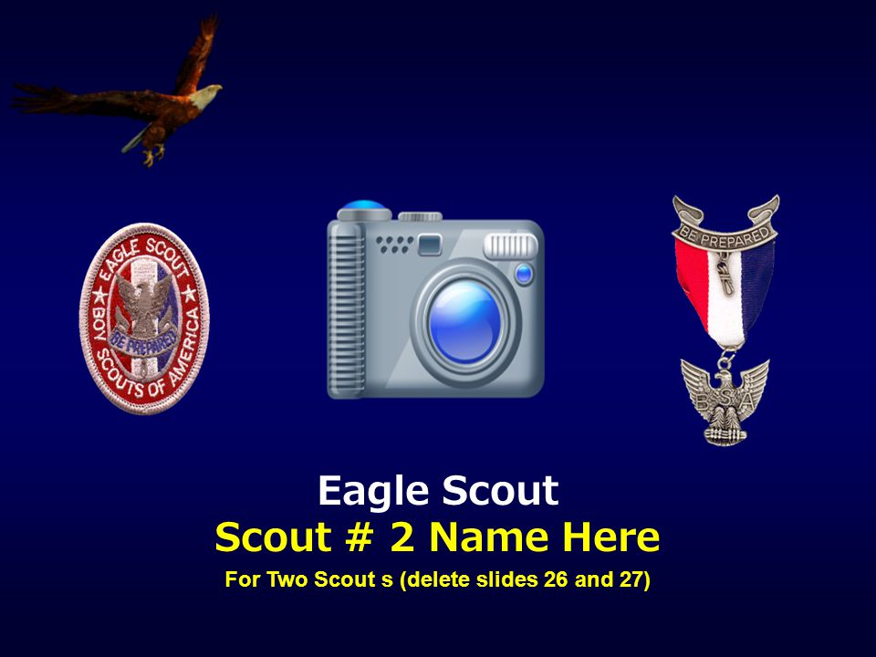 Eagle Scout Scout # 1 Name Here For One Scout (delete slides 25, 26, and 27)