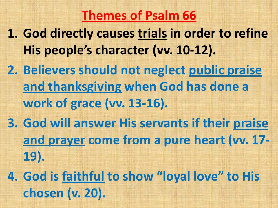 Themes of Psalm 66 1.God directly causes trials in order to refine His people's character (vv.