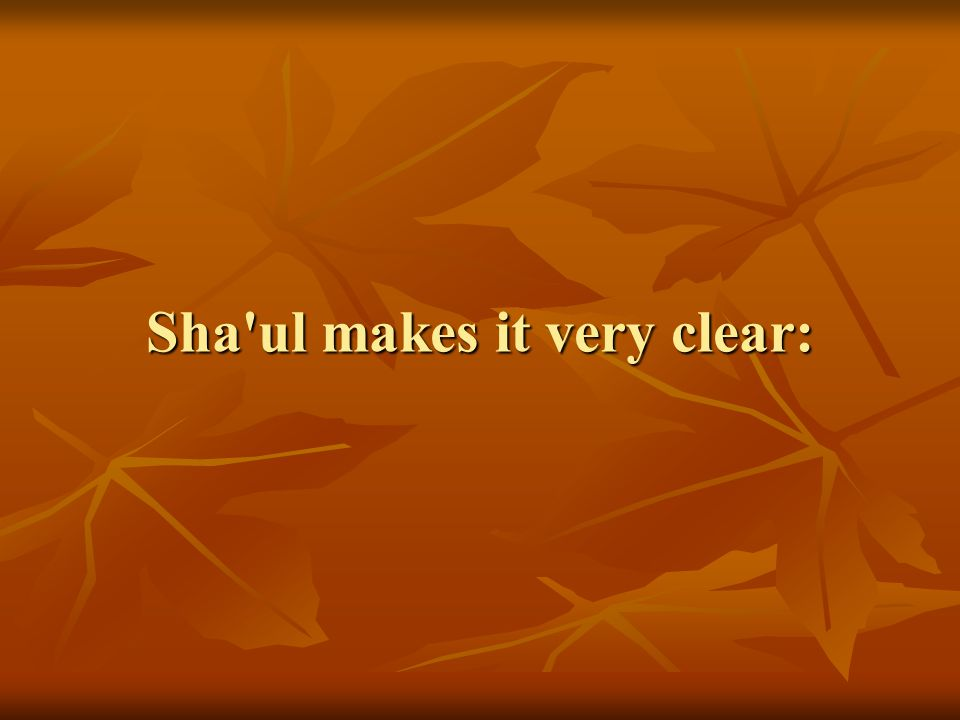 Sha'ul makes it very clear: Sha'ul makes it very clear: