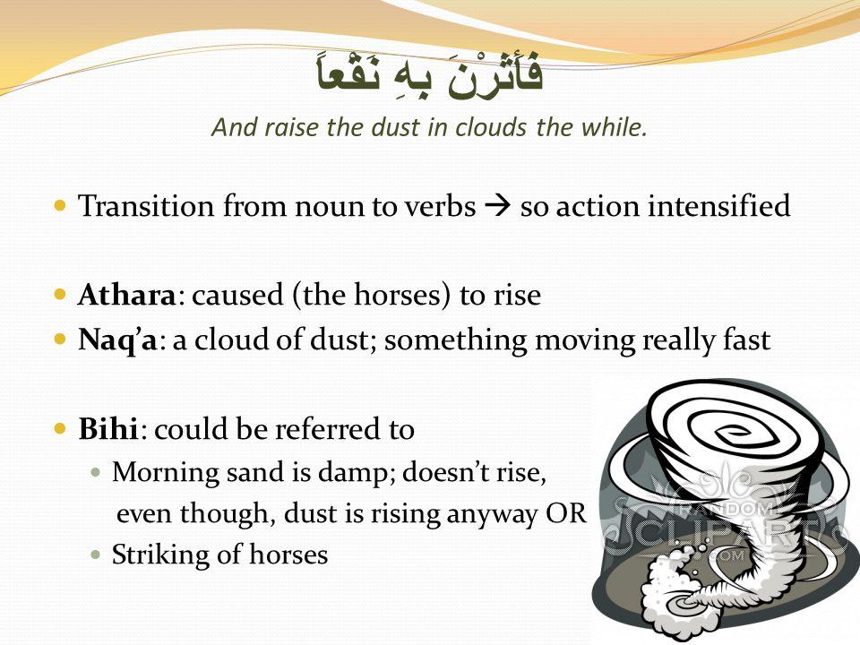 فَأَثَرْنَ بِهِ نَقْعاً And raise the dust in clouds the while.