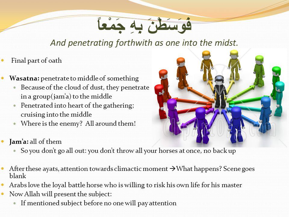 فَوَسَطْنَ بِهِ جَمْعاً And penetrating forthwith as one into the midst.