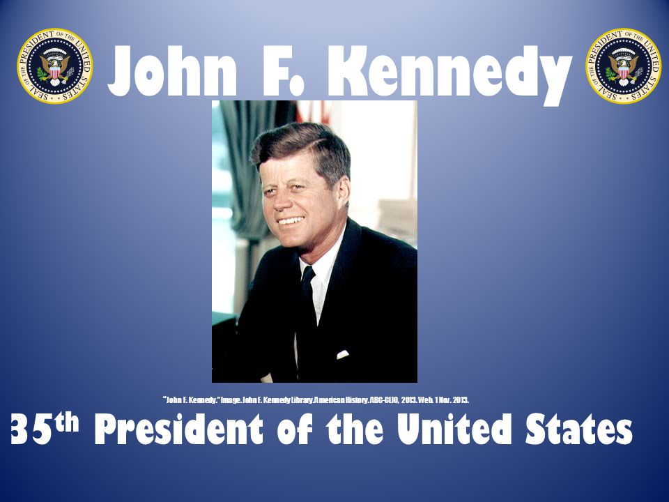 John F. Kennedy 35 th President of the United States John F.