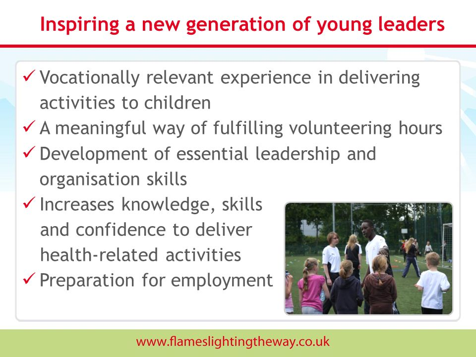 Vocationally relevant experience in delivering activities to children A meaningful way of fulfilling volunteering hours Development of essential leade