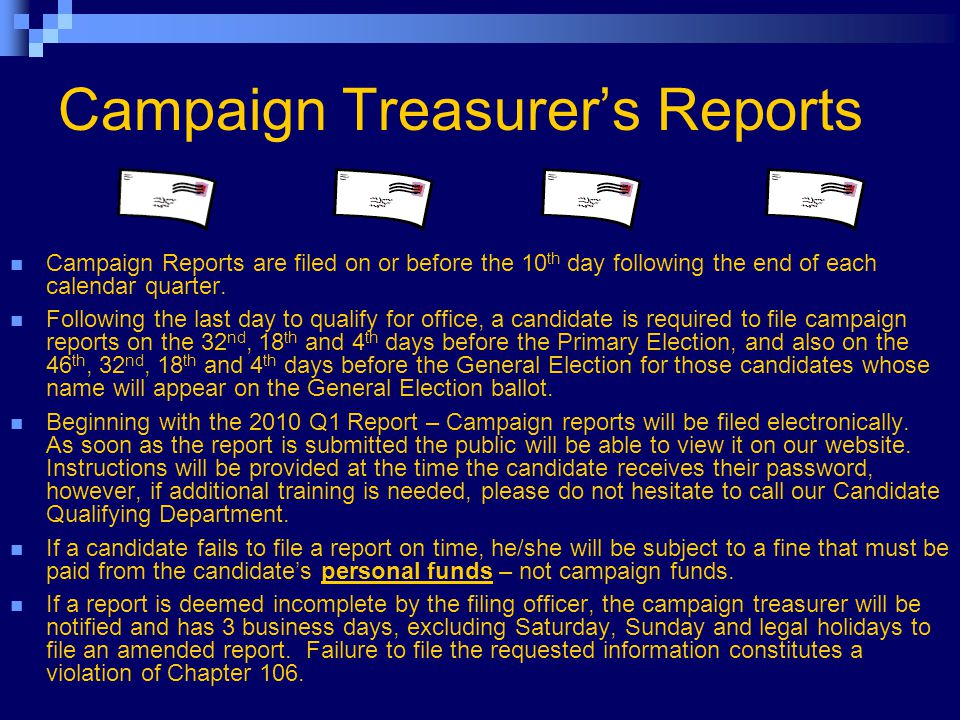Campaign Treasurer's Reports Campaign Reports are filed on or before the 10 th day following the end of each calendar quarter.