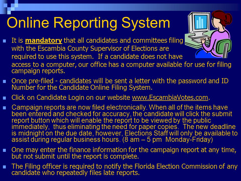 Online Reporting System It is mandatory that all candidates and committees filing with the Escambia County Supervisor of Elections are required to use this system.