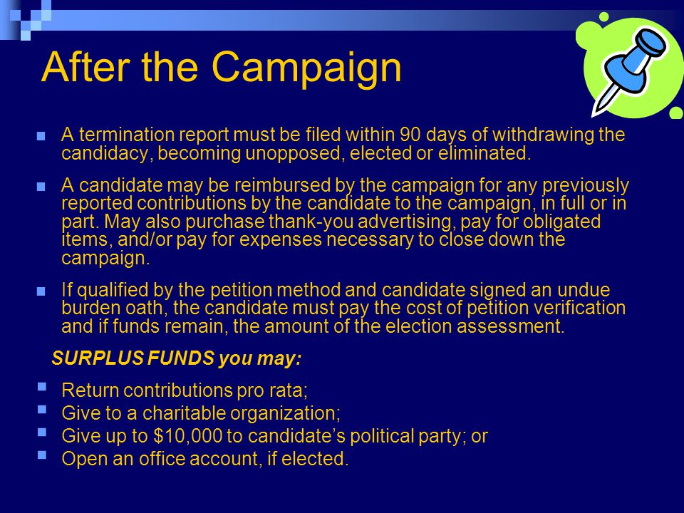 After the Campaign A termination report must be filed within 90 days of withdrawing the candidacy, becoming unopposed, elected or eliminated.