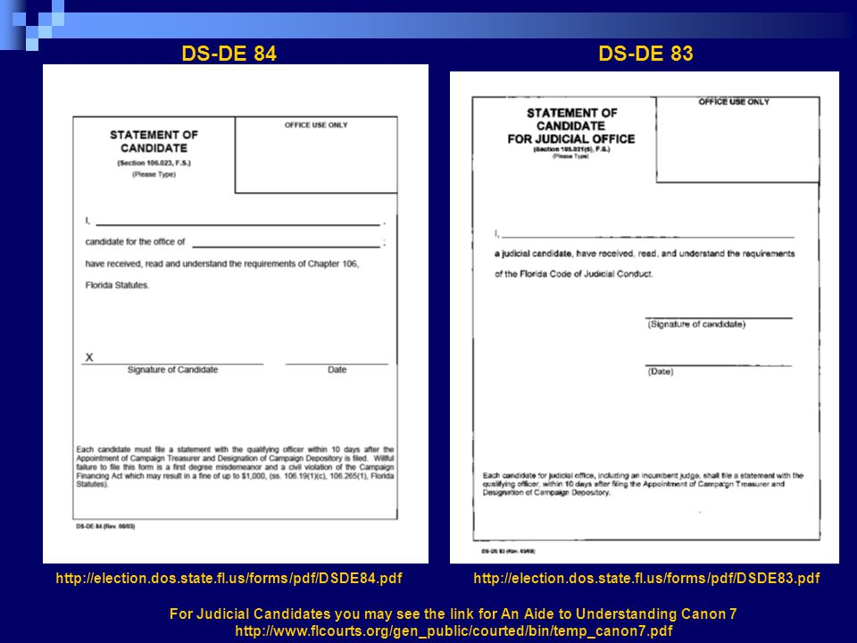 DS-DE 84DS-DE 83 http://election.dos.state.fl.us/forms/pdf/DSDE84.pdfhttp://election.dos.state.fl.us/forms/pdf/DSDE83.pdf For Judicial Candidates you
