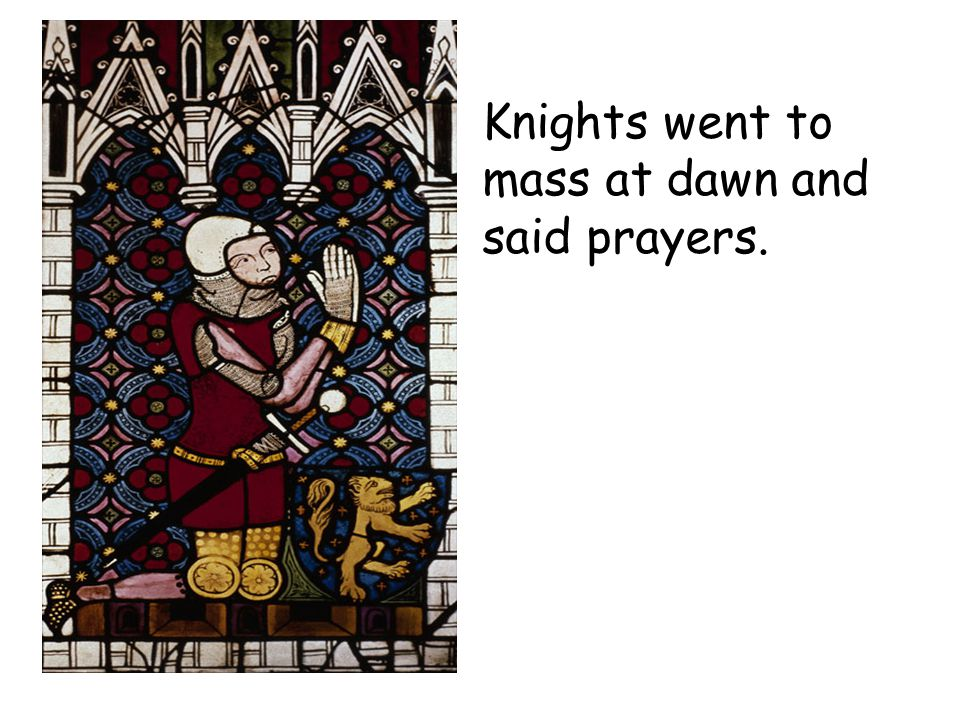 Knights went to mass at dawn and said prayers.