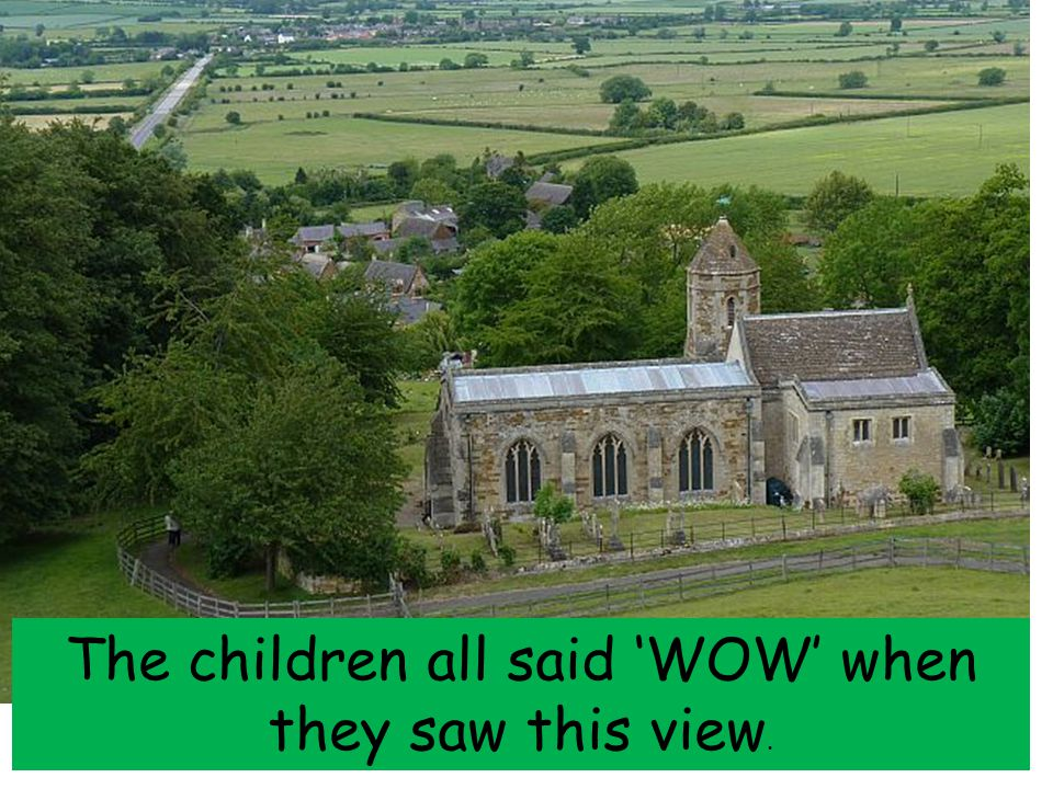 The children all said 'WOW' when they saw this view.