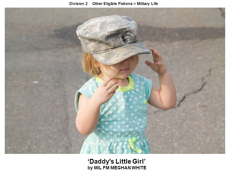 Division 2 Other Eligible Patrons > Military Life 'Daddy s Little Girl' by MIL FM MEGHAN WHITE