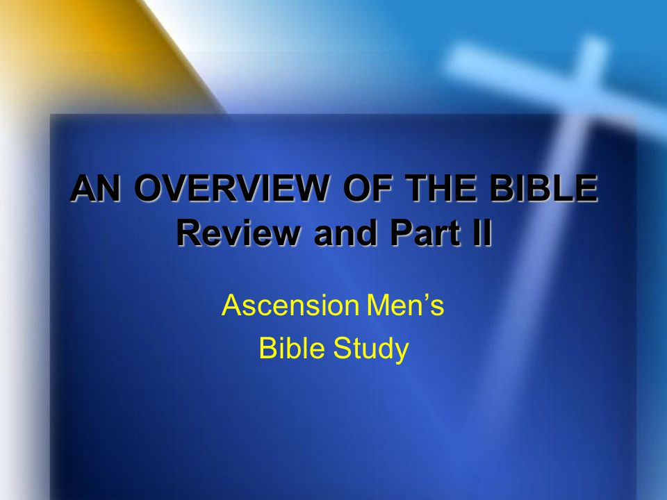 AN OVERVIEW OF THE BIBLE Review and Part II Ascension Men's Bible Study