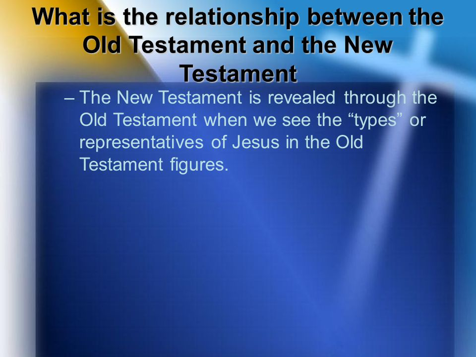 "What is the relationship between the Old Testament and the New Testament –The New Testament is revealed through the Old Testament when we see the ""typ"