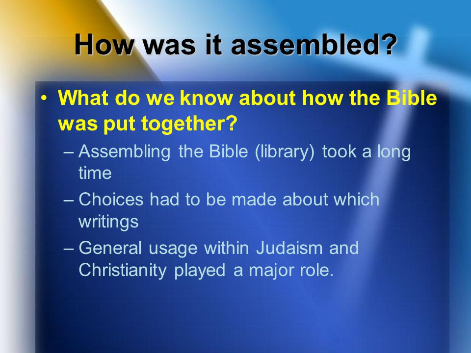 How was it assembled? What do we know about how the Bible was put together? –Assembling the Bible (library) took a long time –Choices had to be made a