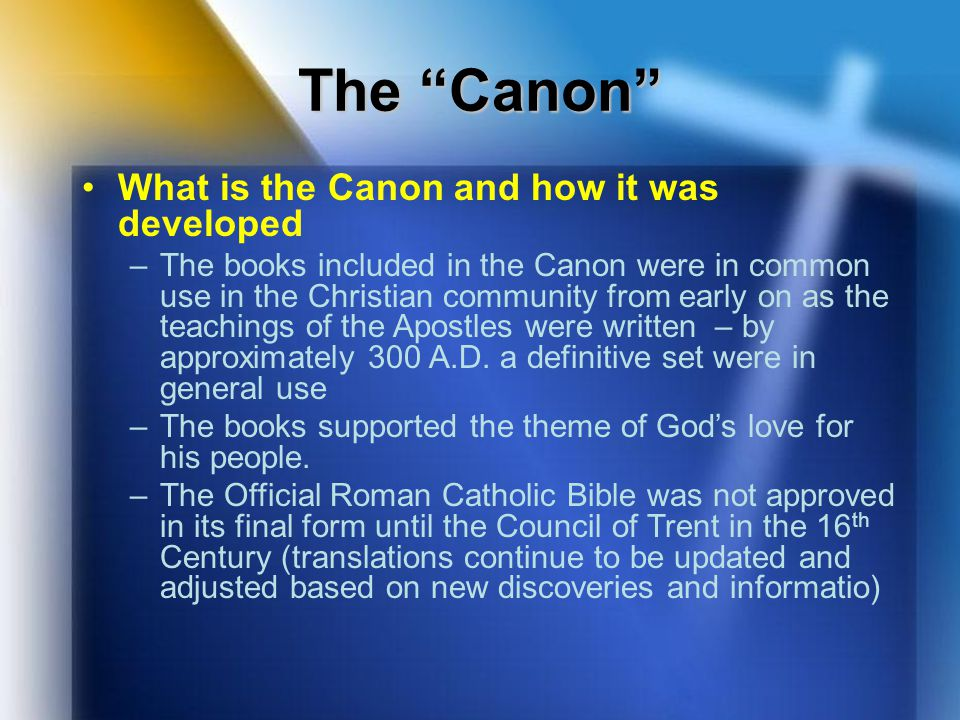 "The ""Canon"" What is the Canon and how it was developed –The books included in the Canon were in common use in the Christian community from early on as"