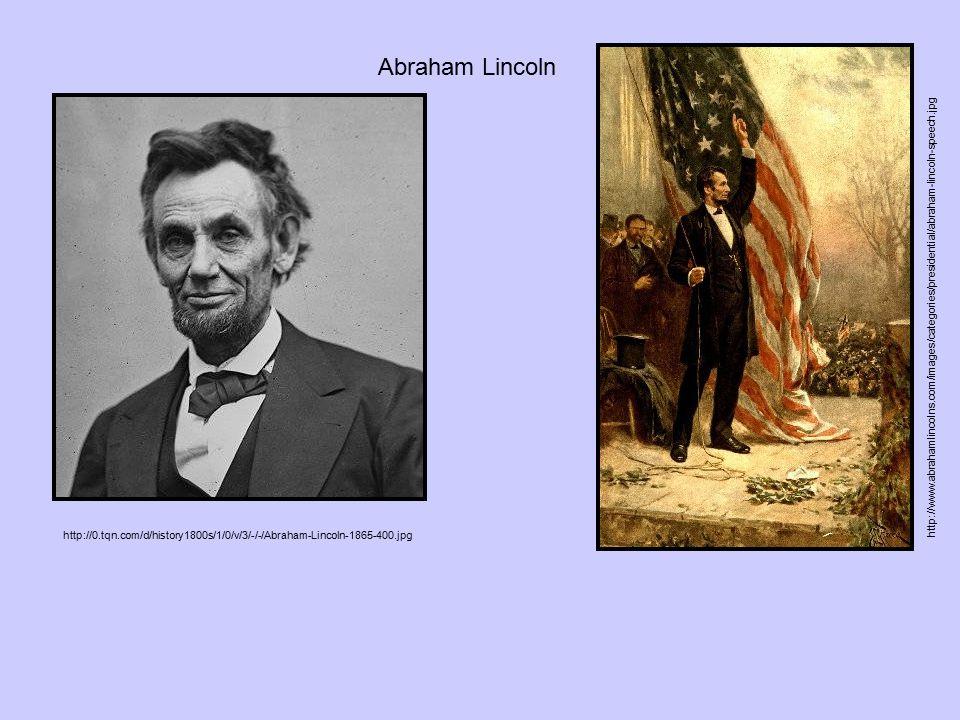 Abraham Lincoln http://0.tqn.com/d/history1800s/1/0/v/3/-/-/Abraham-Lincoln-1865-400.jpg http://www.abrahamlincolns.com/images/categories/presidential