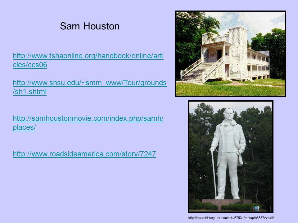 http://www.tshaonline.org/handbook/online/arti cles/ccs06 http://www.shsu.edu/~smm_www/Tour/grounds /sh1.shtml http://samhoustonmovie.com/index.php/sa