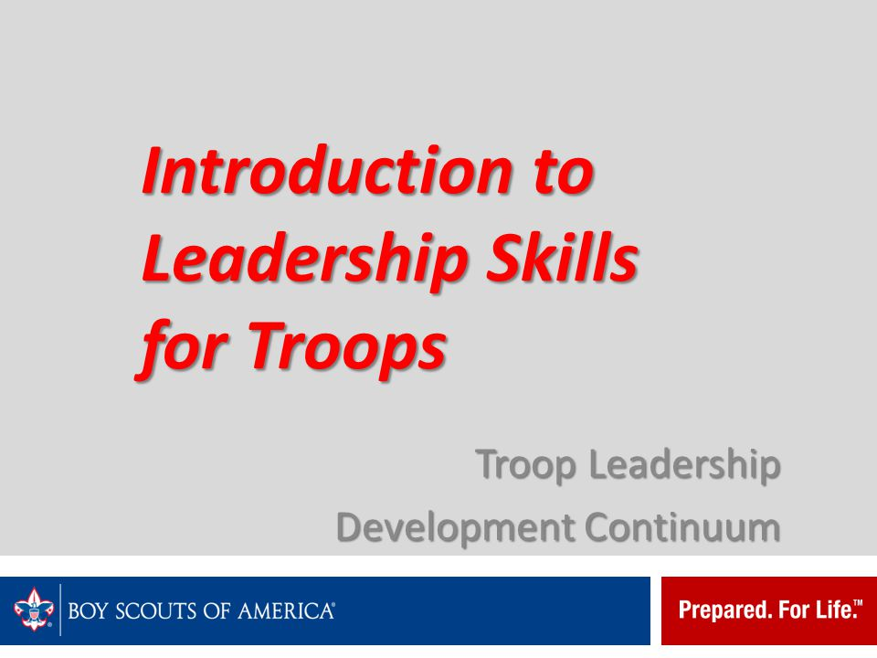 Introduction to Leadership Skills for Troops Some key leadership points: Teamwork Use each other's strengths Don't try to do it all yourself Do what you said you will do Being reliable Keeping each other informed