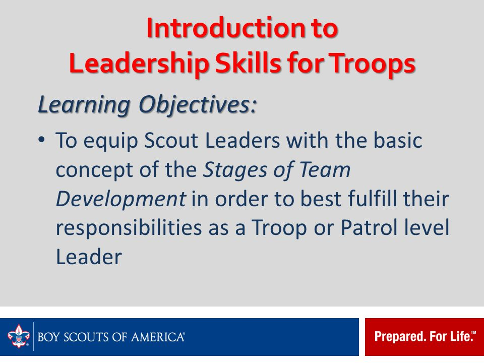 Introduction to Leadership Skills for Troops Presented in three Modules Module I Module I – Troop Organization Module II Module II – Tools of the Trade Module III Module III – Leadership and Teamwork