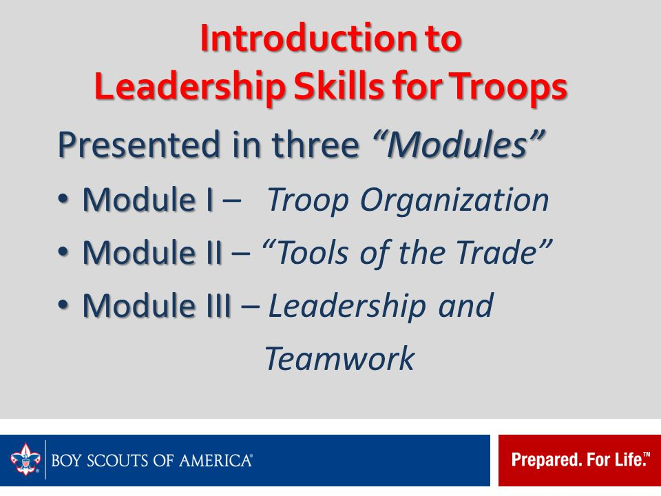 Purpose: To provide the foundational unit-level Leadership skills every Scout should know To give every Scout a clearer picture of how his position fits in the Troop and how he can make a difference.