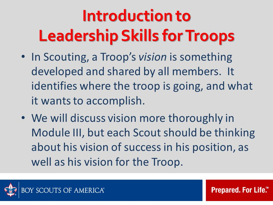 Introduction to Leadership Skills for Troops Learning Objectives: To equip Scout Leaders with the basic concept of the Stages of Team Development in order to best fulfill their responsibilities as a Troop or Patrol level Leader