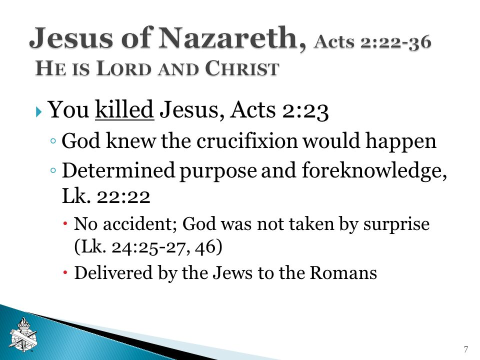  You killed Jesus, Acts 2:23 ◦ God knew the crucifixion would happen ◦ Determined purpose and foreknowledge, Lk.