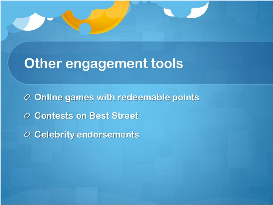 Other engagement tools Online games with redeemable points Contests on Best Street Celebrity endorsements
