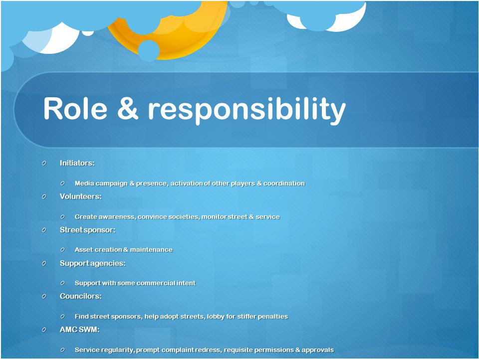 Role & responsibility Initiators: Media campaign & presence, activation of other players & coordination Volunteers: Create awareness, convince societi