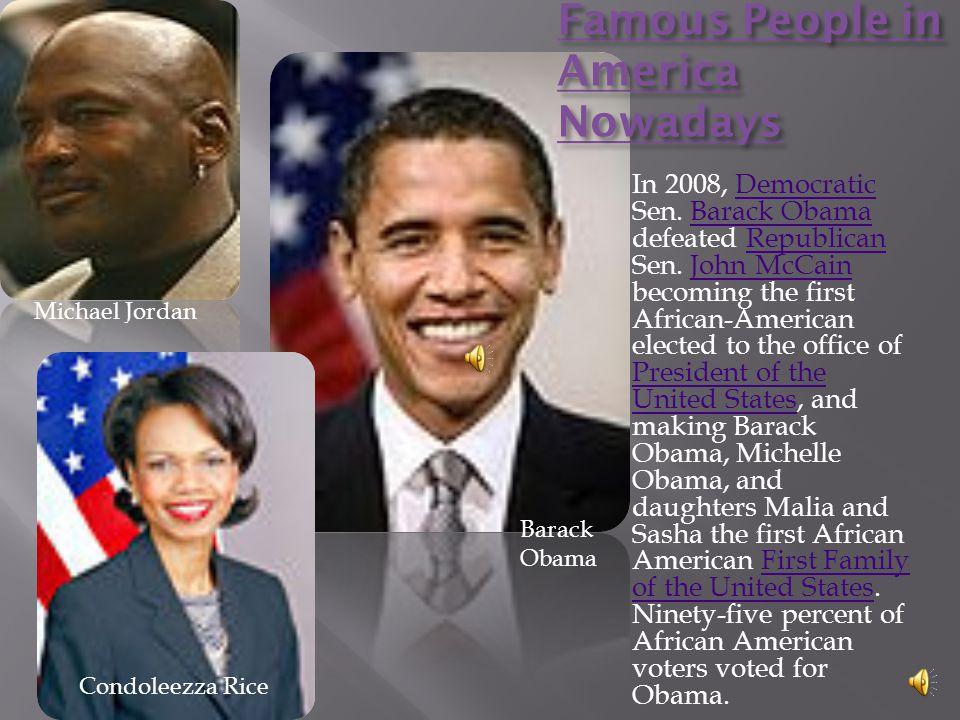 Famous People in America Nowadays In 2008, Democratic Sen.