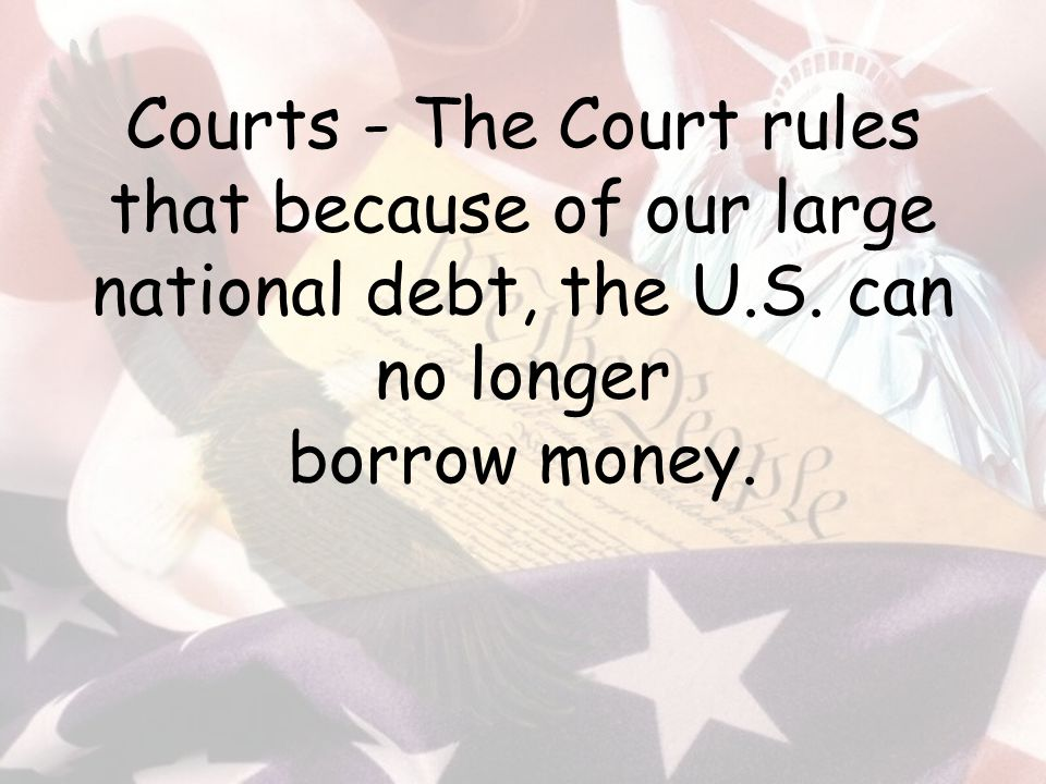 Courts - The Court rules that because of our large national debt, the U.S.