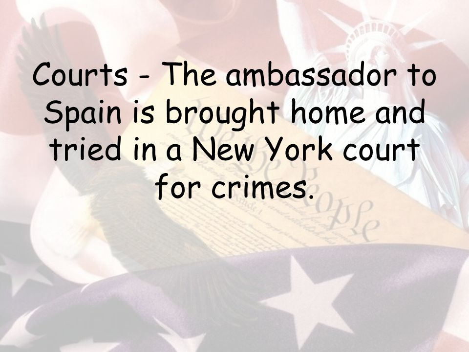 Courts - The ambassador to Spain is brought home and tried in a New York court for crimes.