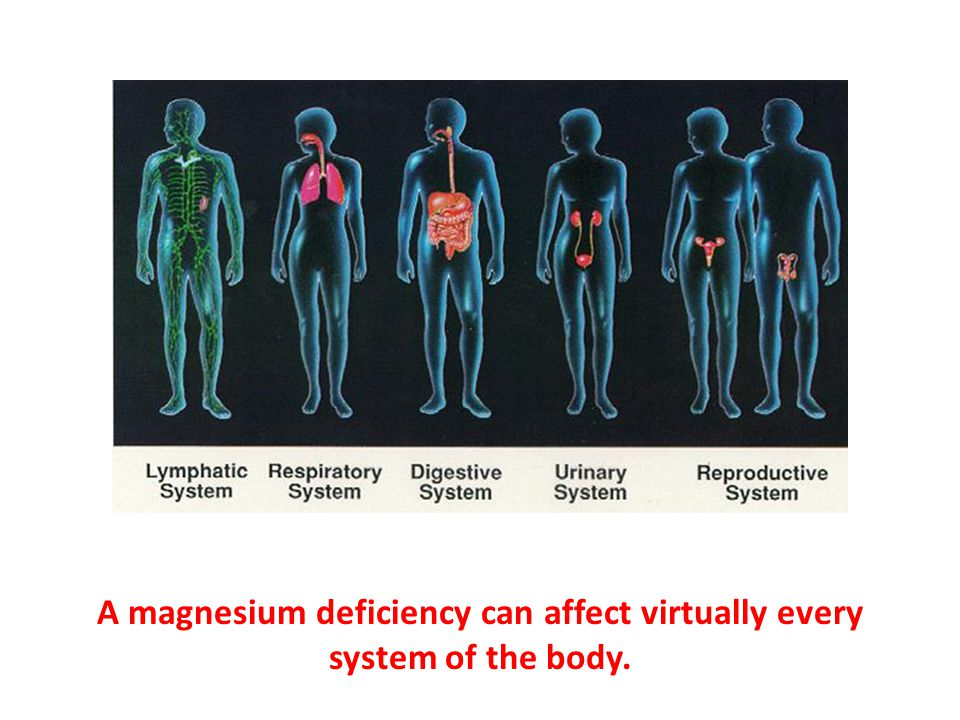 A magnesium deficiency can affect virtually every system of the body.