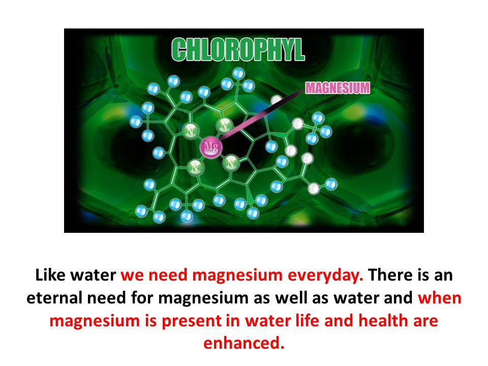 Like water we need magnesium everyday. There is an eternal need for magnesium as well as water and when magnesium is present in water life and health