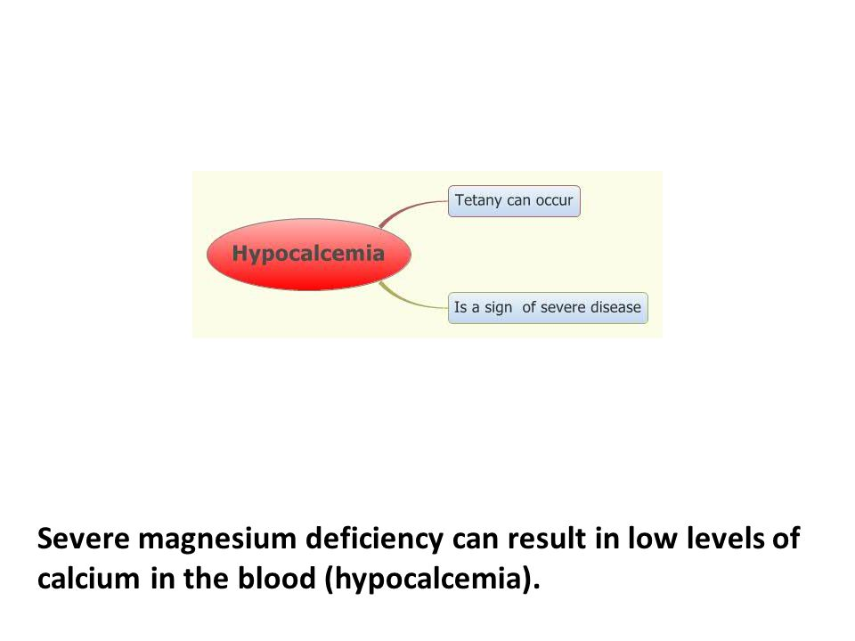Severe magnesium deficiency can result in low levels of calcium in the blood (hypocalcemia).