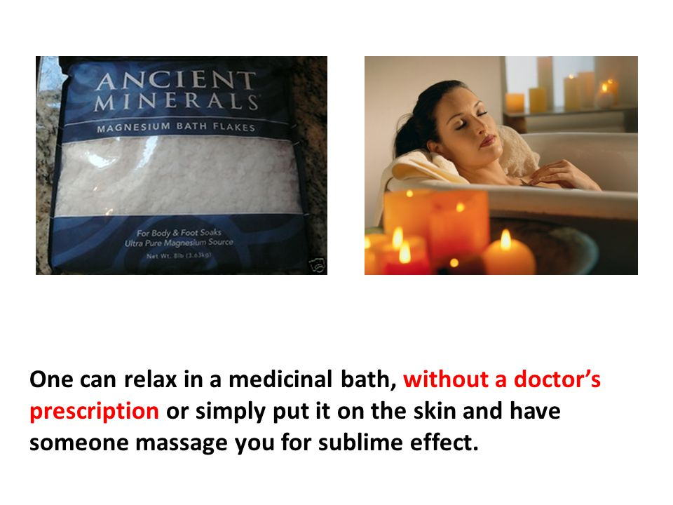 One can relax in a medicinal bath, without a doctor's prescription or simply put it on the skin and have someone massage you for sublime effect.