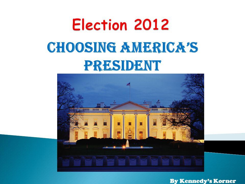 Choosing America's President By Kennedy's Korner