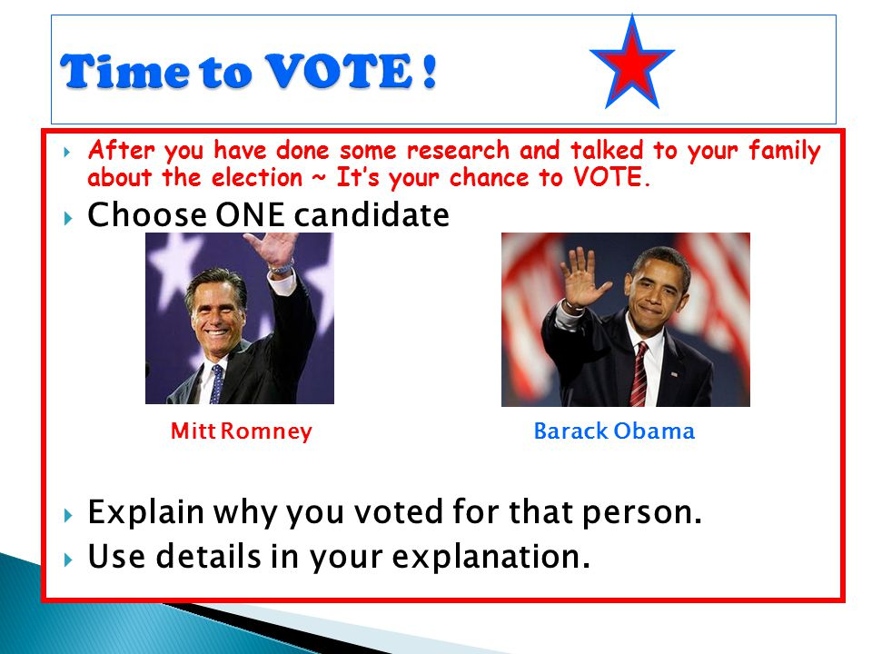  After you have done some research and talked to your family about the election ~ It's your chance to VOTE.