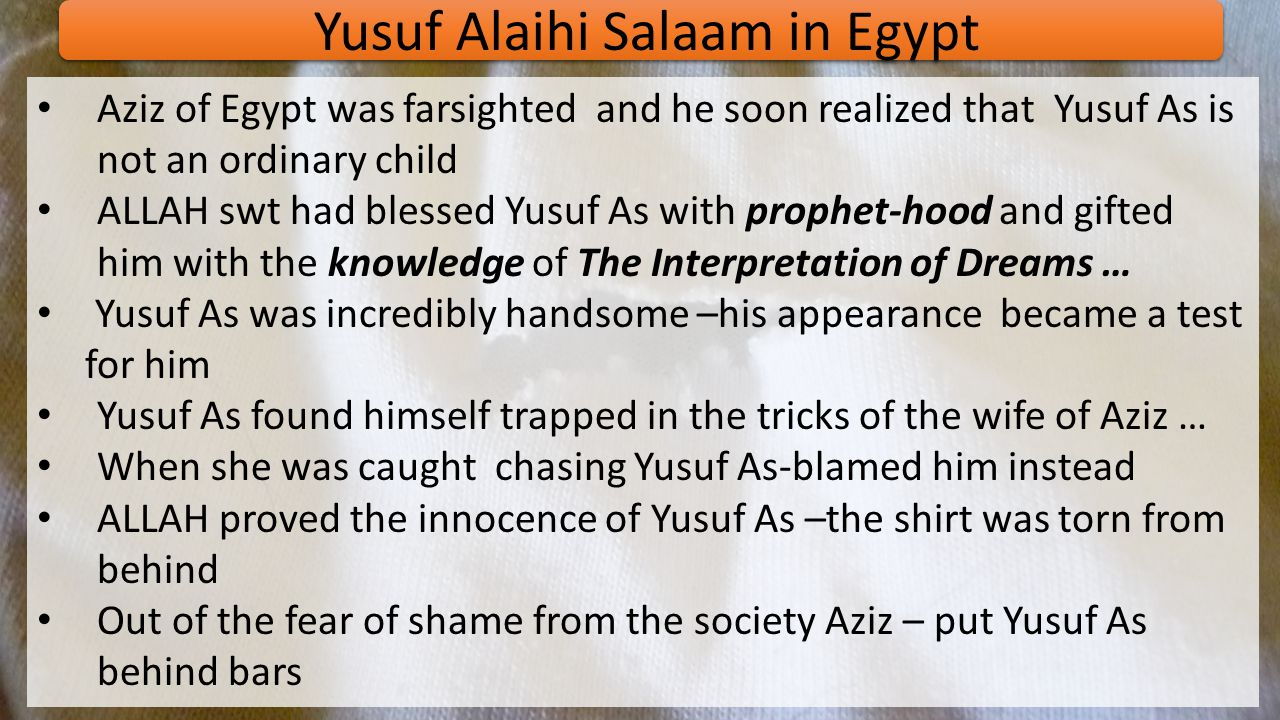 Yusuf Alaihi Salaam's Childhood Patience of Yaqoob As lessons learned: fire of jealousy can never satisfy the thirst of greed fruit of patience gives the sweetness of this world and hereafter