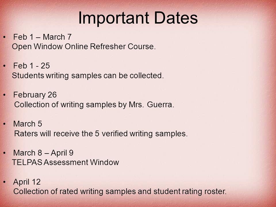 Important Dates Feb 1 – March 7 Open Window Online Refresher Course. Feb 1 - 25 Students writing samples can be collected. February 26 Collection of w