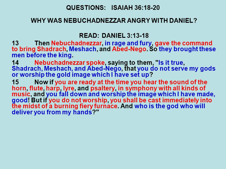 QUESTIONS:ISAIAH 36:18-20 WHY WAS NEBUCHADNEZZAR ANGRY WITH DANIEL.
