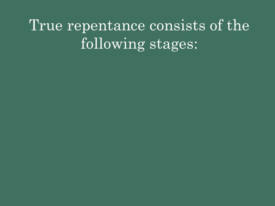 True repentance consists of the following stages: