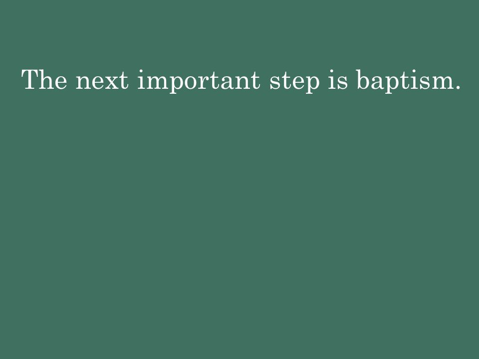The next important step is baptism.
