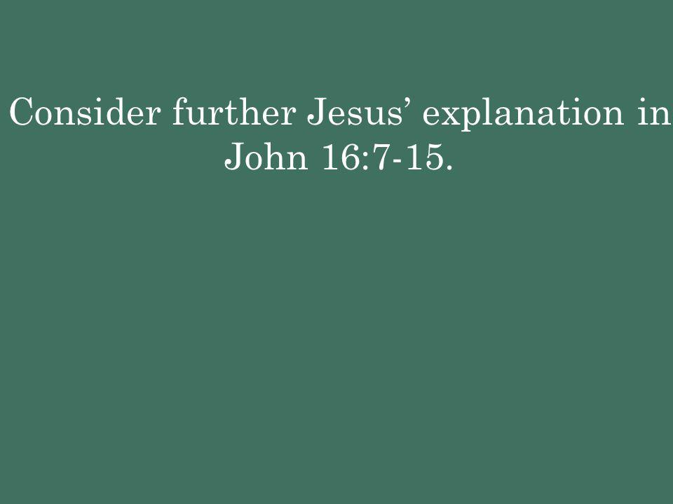 Consider further Jesus' explanation in John 16:7-15.