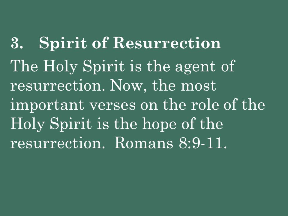3.Spirit of Resurrection The Holy Spirit is the agent of resurrection. Now, the most important verses on the role of the Holy Spirit is the hope of th