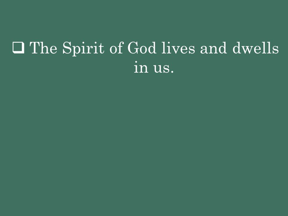  The Spirit of God lives and dwells in us.